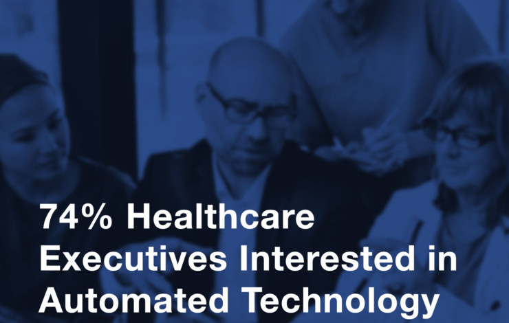 New Study Finds 74% of Healthcare Executives are Now Interested in Using Automated Healthcare Technology to Bridge Key Gaps in the Care Experience