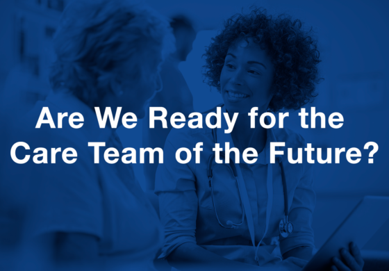Are We Ready for the Care Team of the Future?