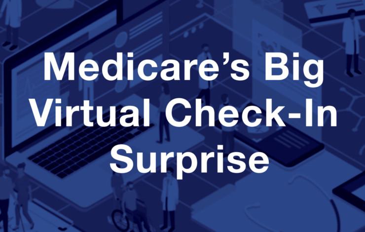 Medicare's Big Virtual Check-In Surprise